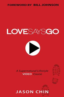 Love Says Go: A Supernatural Lifestyle BOOK and VIDEO Course - Chin, Jason