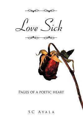 Love Sick: Pages of a Poetic Heart - Ayala, Sc