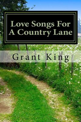 Love Songs For A Country Lane - King, Grant