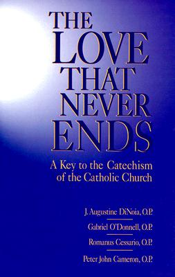 Love That Never Ends: A Key to the Catechism of the Catholic Church - Dinoia, J A