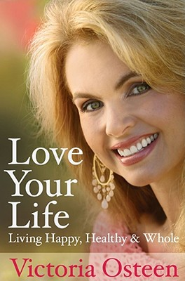 Love Your Life: Living Happy, Healthy, and Whole - Osteen, Victoria