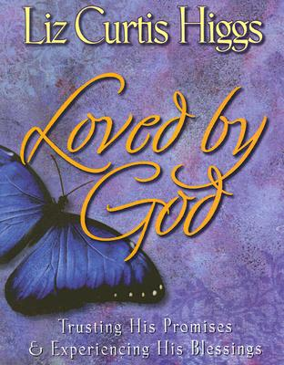 Loved by God: Trusting His Promises & Experiencing His Blessings - Curtis Higgs, Liz