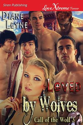 Loved by Wolves [Call of the Wolf 3] (Siren Publishing Lovextreme Forever) - Leyne, Diane