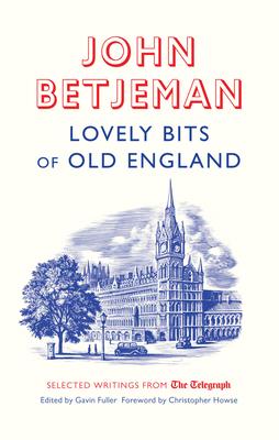 Lovely Bits of Old England: John Betjeman at The Telegraph -