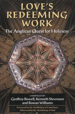 Love's Redeeming Work: The Anglican Quest for Holiness - Rowell, Geoffrey (Compiled by), and Stevenson, Kenneth (Compiled by), and Williams, Rowan (Compiled by)