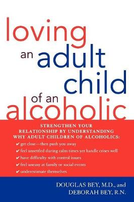 Loving an Adult Child of an Alcoholic - Bey, Douglas, and Bey, Deborah
