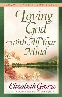 Loving God with All Your Mind - George, Elizabeth