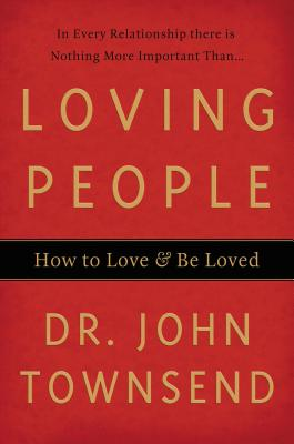 Loving People: How to Love & Be Loved - Townsend, John, Dr.
