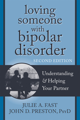 Loving Someone with Bipolar Disorder: Understanding & Helping Your Partner - Fast, Julie A