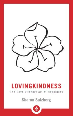Lovingkindness: The Revolutionary Art of Happiness - Salzberg, Sharon, and Kabat-Zinn, Jon
