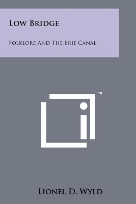Low Bridge: Folklore and the Erie Canal - Wyld, Lionel D