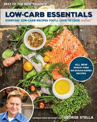 Low-Carb Essentials: Everyday Low-Carb Recipes You'll Love to Cook - Stella, George