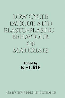 Low Cycle Fatigue and Elasto-Plastic Behaviour of Materials: Volume 2 - Rie, K T (Editor)