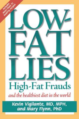 Low-Fat Lies: High Fat Frauds and the Healthiest Diet in the World - Flynn, Mary, Ph.D.