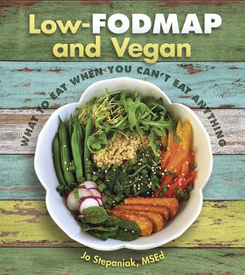 Low-Fodmap and Vegan: What to Eat When You Can't Eat Anything - Stepaniak, Joanne