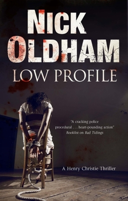 Low Profile: a Henry Christie Thriller - Oldham, Nick