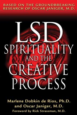 Lsd, Spirituality, and the Creative Process: Based on the Groundbreaking Research of Oscar Janiger, M.D. - De Rios, Marlene Dobkin, and Janiger, Oscar, and Strassman, Rick (Foreword by)