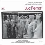Luc Ferrari: Chansons pour le corps; Et si tout entiere maintenant