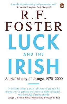 Luck and the Irish: A Brief History of Change, 1970-2000 - Foster, R F, Professor