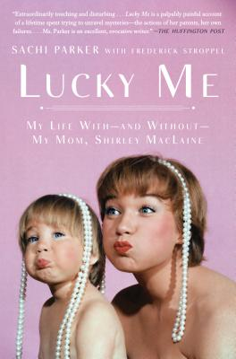 Lucky Me: My Life With--And Without--My Mom, Shirley MacLaine - Parker, Sachi, and Stroppel, Frederick