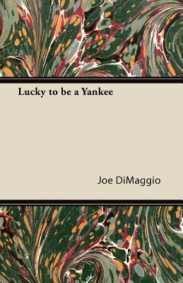 Lucky to Be a Yankee - DiMaggio, Joe