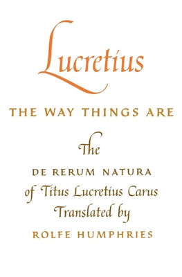 Lucretius: The Way Things Are: The De Rerum Natura of Titus Lucretius Carus - Lucretius Carus, Titus, and Humphries, Rolfe (Translated by)