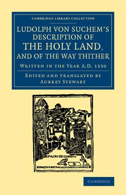 Ludolph Von Suchem's Description of the Holy Land, and of the Way Thither: Written in the Year A.D. 1350 - Von Suchem, Ludolf, and Stewart, Aubrey (Translated by)