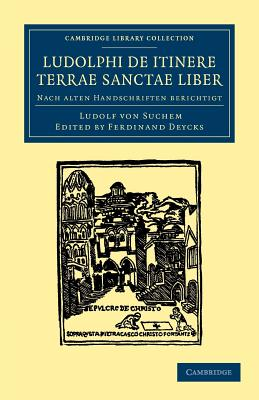 Ludolphi De Itinere Terrae Sanctae Liber: Nach Alten Handschriften Berichtigt - von Suchem, Ludolf, and Deycks, Ferdinand (Editor)