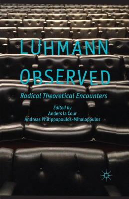 Luhmann Observed: Radical Theoretical Encounters - La Cour, Anders, and Philippopoulos-Mihalopoulos, A (Editor)