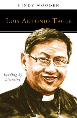 Luis Antonio Tagle: Leading by Listening - Wooden, Cindy