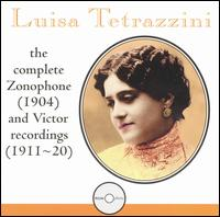 Luisa Tetrazzini: The Complete Zonophone (1904) and Victor Recordings (1911-20) - Angelo Bada (tenor); Cleofonte Campanini (piano); Enrico Caruso (tenor); Josephine Jacoby (alto); Luisa Tetrazzini (soprano);...