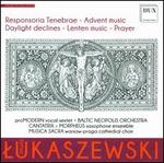 Lukaszewski: Responsoria Tenebrae; Advent music; Daylight declines; Lenten music; Prayer