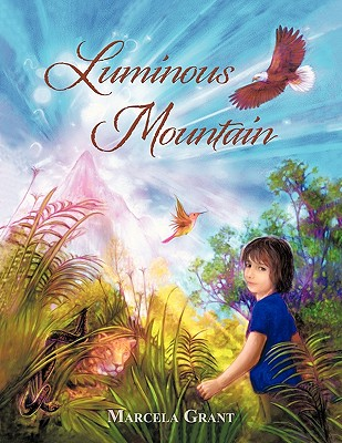 Luminous Mountain - Grant, Marcela