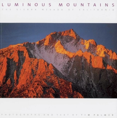 Luminous Mountains: The Sierra Nevada of California - Palmer, Tim (Photographer)
