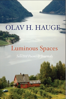 Luminous Spaces: Olav H. Hauge: Selected Poems & Journals - Hauge, Olav, and Grinde, Olav (Translated by), and Cappelen, Bodil (Foreword by)