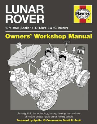 Lunar Rover Manual: An insight into the technology, history, development and role of NASA's unique Apollo Lunar Roving Vehicle - Riley, Christopher, and Woods, David, and Dolling, Philip