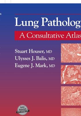 Lung Pathology - Houser, Stuart, and Mark, Eugene J, and Balis, Ulysses J