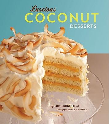 Luscious Coconut Desserts - Longbotham, Lori, and Schaeffer, Lucy (Photographer)