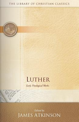 Luther: Early Theological Works - Atkinson, James (Editor), and Luther, Martin