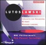 Lutoslawski: Concerto for Orchestra; Mi-parti; Musique funèbre