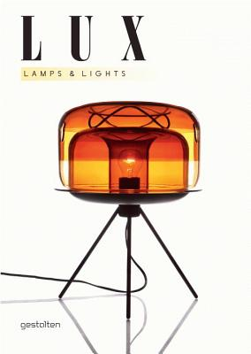Lux: Lamps and Lights - Klanten, Robert (Editor), and Bolhofer, K. (Editor), and Ehmann, S. (Editor)