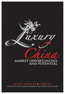 Luxury China: Market Opportunities and Potential - Chevalier, Michel, and Lu, Pierre Xiao, and Toledano, Sidney (Foreword by)