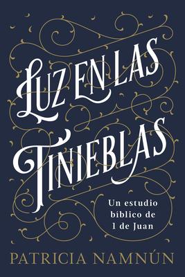 Luz En Las Tinieblas: Un Estudio B?blico de 1 Juan - Namnun, Patricia