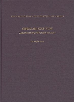 Lydian Architecture: Ashlar Masonry Structures at Sardis - Ratta(c), Christopher, and Ratte, Christopher John, and Ratt?, Christopher