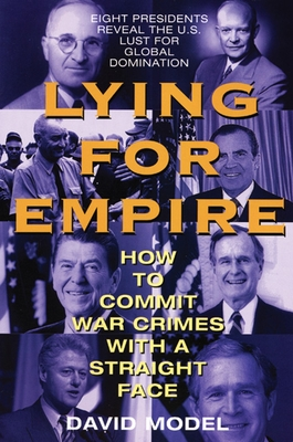 Lying for Empire: How to Commit War Crimes with a Straight Face - Model, David