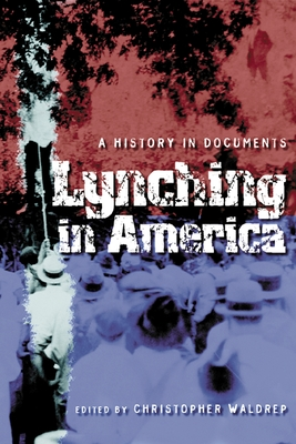 Lynching in America: A History in Documents - Waldrep, Christopher (Editor)