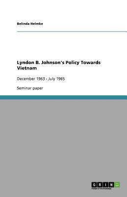 Lyndon B. Johnson's Policy Towards Vietnam - Helmke, Belinda