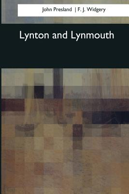 Lynton and Lynmouth - Presland, John, and J Widgery, F