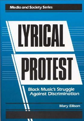 Lyrical Protest: Black Music's Struggle Against Discrimination - Ellison, Mary
