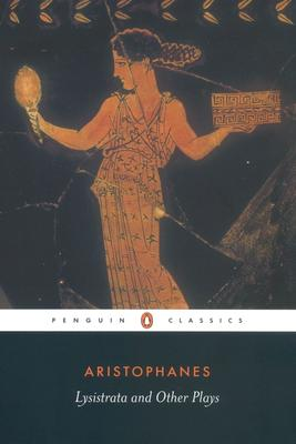 Lysistrata and Other Plays: The Acharnians, the Clouds, Lysistrata - Aristophanes, and Sommerstein, Alan H (Translated by)